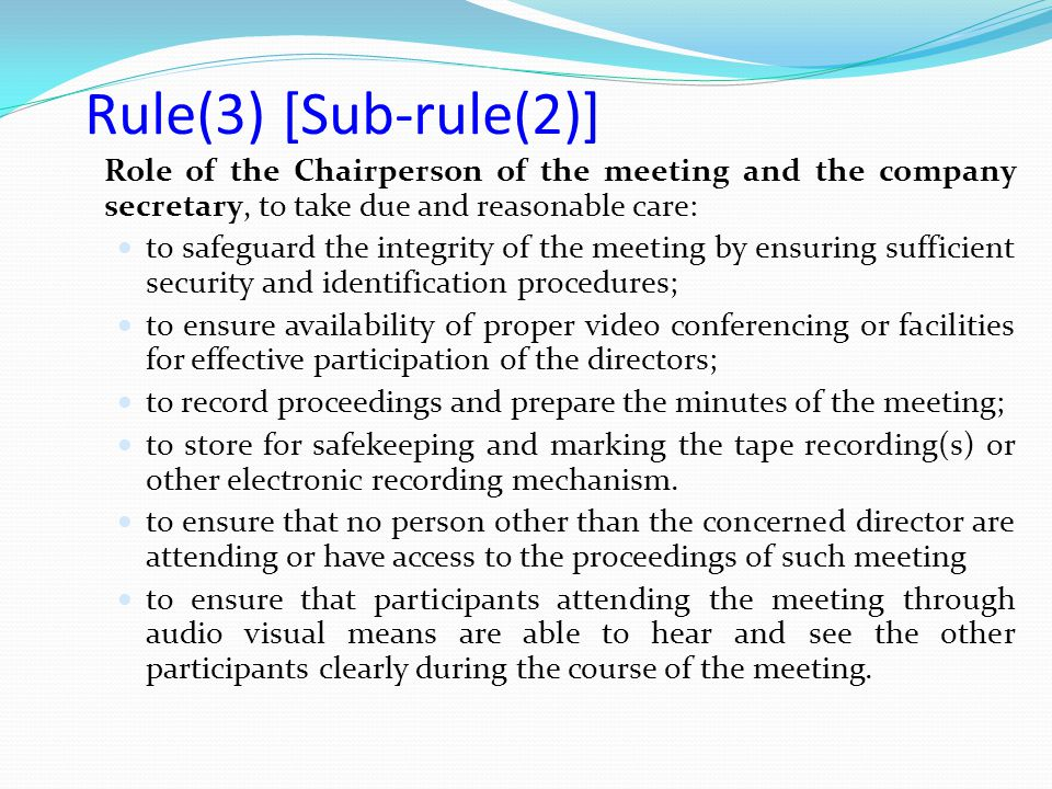 Rule(3) [Sub-rule(2)] Role of the Chairperson of the meeting and the company secretary, to take due and reasonable care: